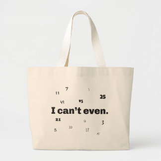 I Can't Even Large Tote Bag