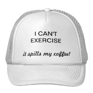 I can't exercise it spills my coffee!  Hat