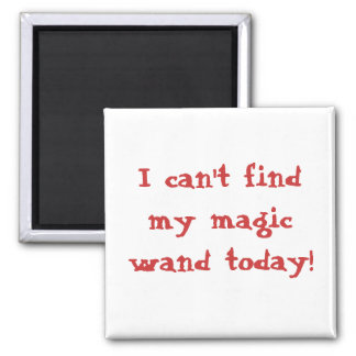 I can't find my magic wand today! square magnet