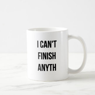 I Can't Finish Anything Funny Coffee Mug