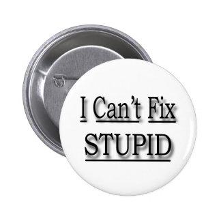 I Can't Fix Stupid  black Pinback Button