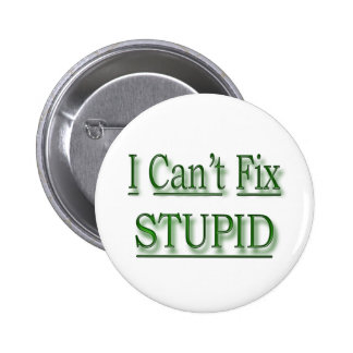 I Can't Fix Stupid  green Button