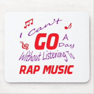 I can't go a day without listening to rap music mouse pad