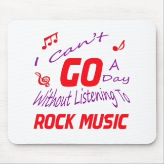 I can't go a day without listening to Rock music Mousepad