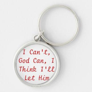 I can't, God Can, I think I'll let Him Key Ring