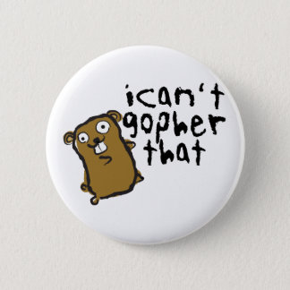 I Can't Gopher That Wacky Funny Pun 6 Cm Round Badge