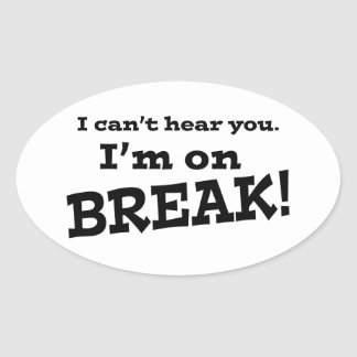 I Can't Hear You.  I'm on Break! Oval Sticker