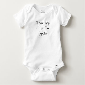 I can't help it that I'm popular Baby Onesie