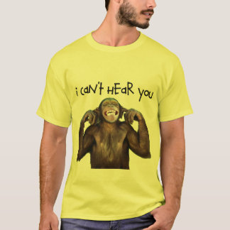 I Can't Here You T-Shirt