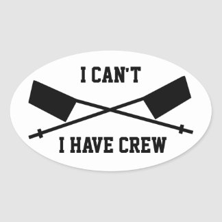 I Can't I Have Crew Oval Sticker
