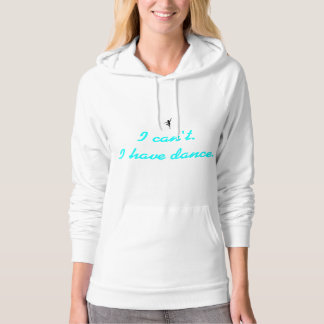 I can't I have dance hoodie