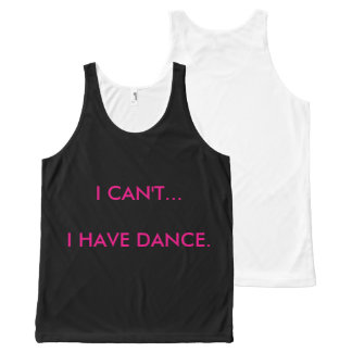 I CAN'T... I HAVE DANCE NEW TANK TOP All-Over PRINT TANK TOP