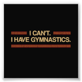 I Can't I Have Gymnastics Photograph