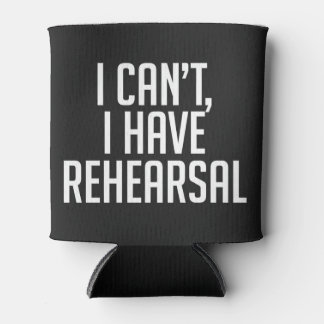 I Can't, I Have Rehearsal Koozie