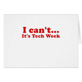 I Cant Its Tech Week Greeting Card