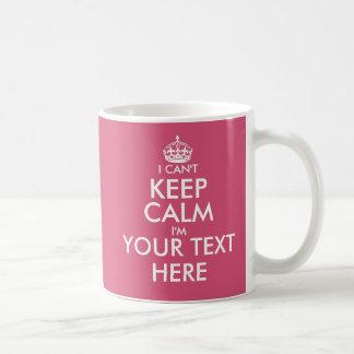 I Can't Keep Calm   Funny custom color coffee mug