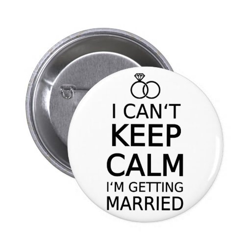 I can't keep calm, I am getting married Pinback Button