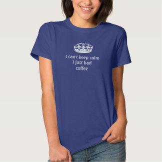 I can't keep calm, I just had coffee Shirt