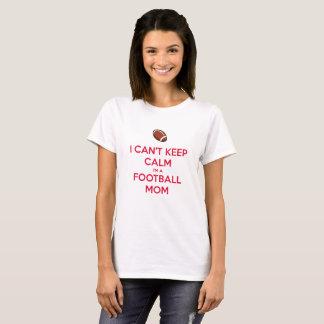 I Can't Keep Calm I'm a Football Mom T-Shirt