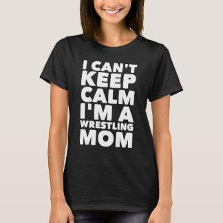 I can't keep calm I'm a wrestling mom T-Shirt
