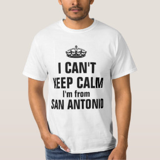 I can't keep calm I'm from San Antonio T-shirts