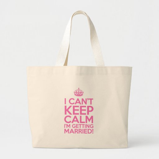 I Can't Keep Calm I'm Getting Married Canvas Bags