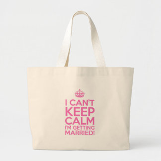 I Can't Keep Calm I'm Getting Married Large Tote Bag