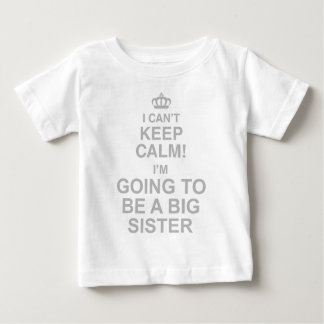 I Cant Keep Calm Im Going To Be A Sister Baby T-Shirt