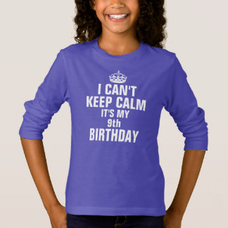 I can't keep calm it's my 9th birthday T-Shirt