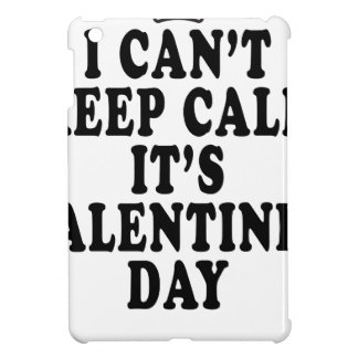 I CAN'T KEEP CALM VALENTINE DAY FUNNY SHIRT '. COVER FOR THE iPad MINI