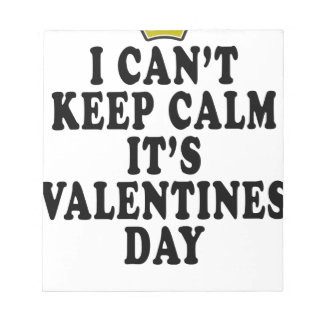 I CAN'T KEEP CALM VALENTINE DAY FUNNY SHIRT '. NOTEPAD