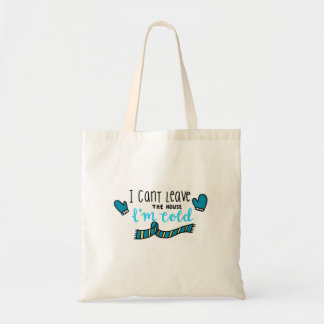 I can't leave the house, I'm cold Tote Bag
