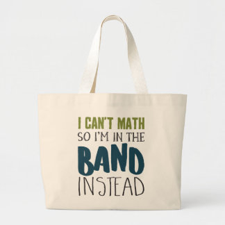 I Can't Math, So I'm in the Band Large Tote Bag