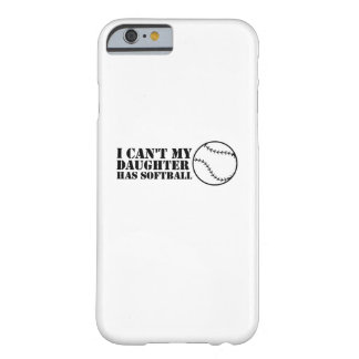 I Can't My Daughter Has Softball Softball Mom Dad Barely There iPhone 6 Case