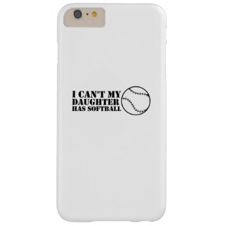 I Can't My Daughter Has Softball Softball Mom Dad Barely There iPhone 6 Plus Case