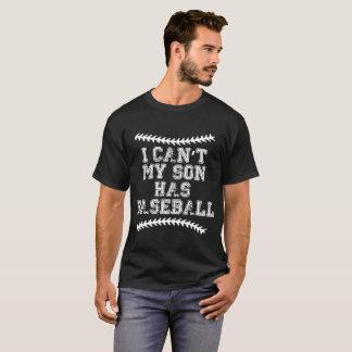 I Can't My Son Has Baseball Mom Dad softball T-Shi T-Shirt