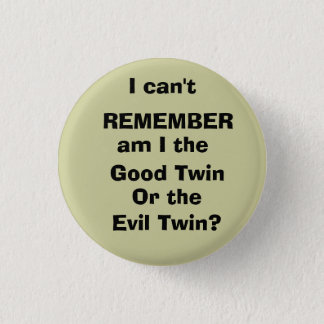 I can't, REMEMBER, am I the , Good Twin, Or the... 3 Cm Round Badge
