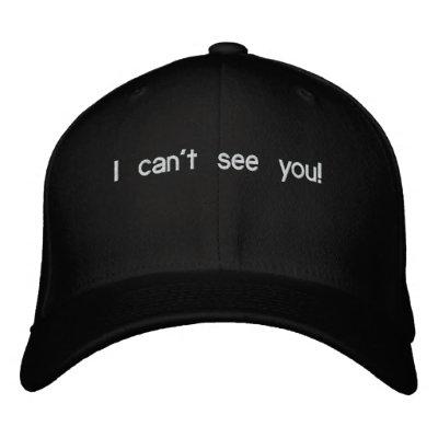 I can't see you! baseball cap