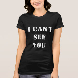 I can't see you tee for the #visuallyimpaired