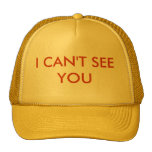 I CAN'T SEE YOU TRUCKER HAT