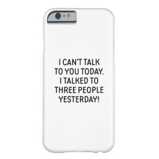 I Can't Talk To You Today Barely There iPhone 6 Case