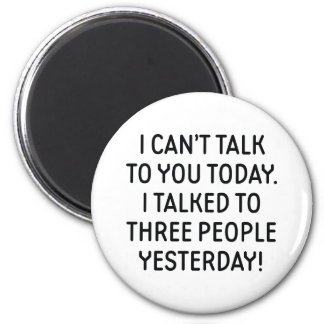 I Can't Talk To You Today Magnet