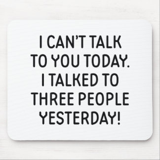 I Can't Talk To You Today Mouse Pad