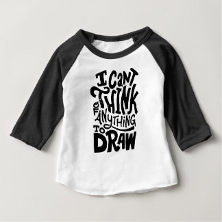 I CANT THINK OF ANYTHING TO DRAW BABY T-Shirt