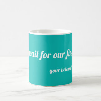 I can't wait for our first kiss coffee mug