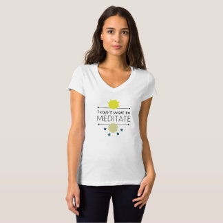 I Can't Wait To Meditate T-Shirt