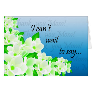 I Can't Wait To Say Thank You Mom Greeting Card