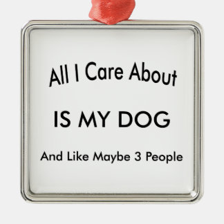I Care About My Dog Metal Ornament