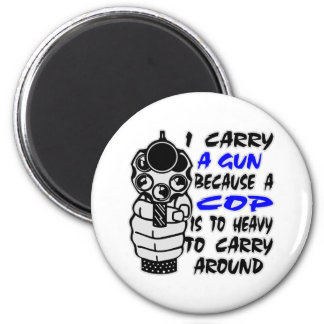 I Carry A Gun Because A Cop Is Too Heavy 6 Cm Round Magnet