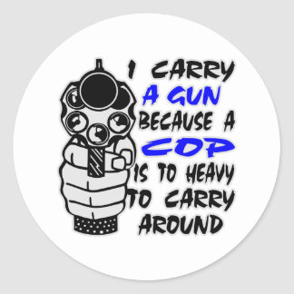 I Carry A Gun Because A Cop Is Too Heavy Classic Round Sticker